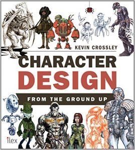 Character Design From the Ground Up by Kevin Crossley