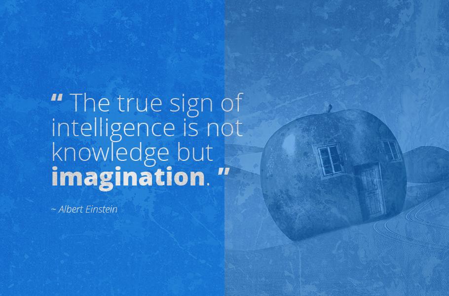 """The true sign of intelligence is not knowledge but imagination."", Albert Einstein"