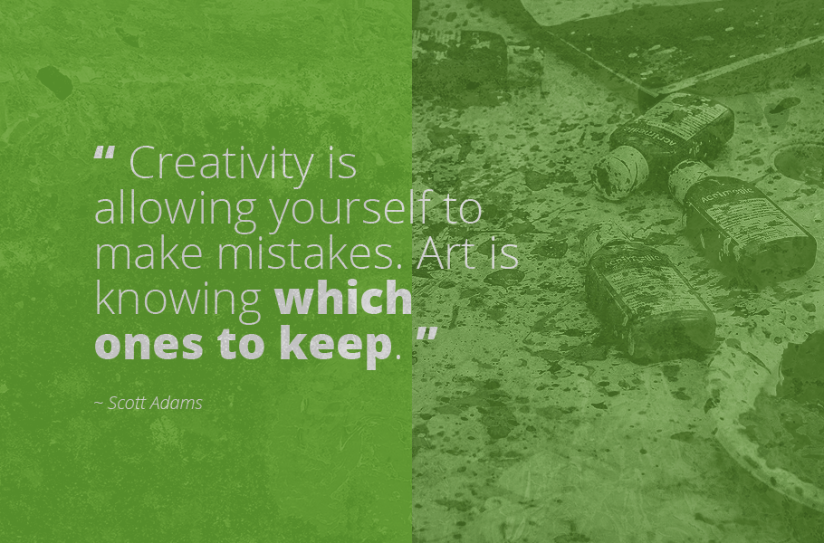 """Creativity is allowing yourself to make mistakes. Art is knowing which ones to keep."", Scott Adams"