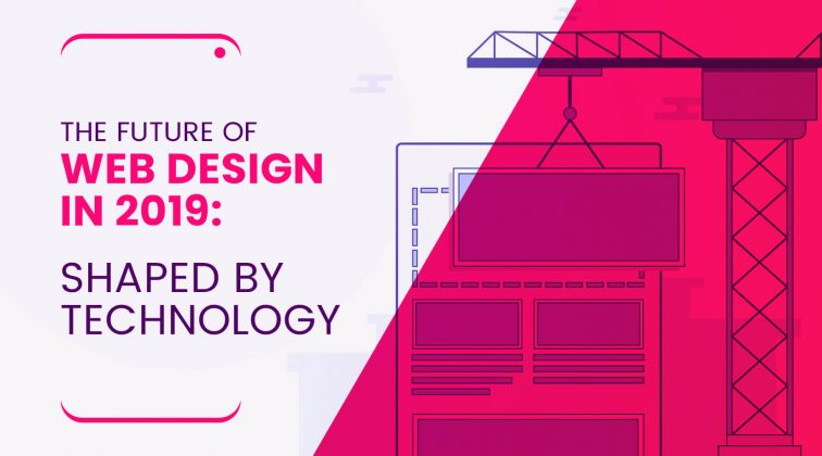 The Future of Web Design in 2019: Shaped by Technology