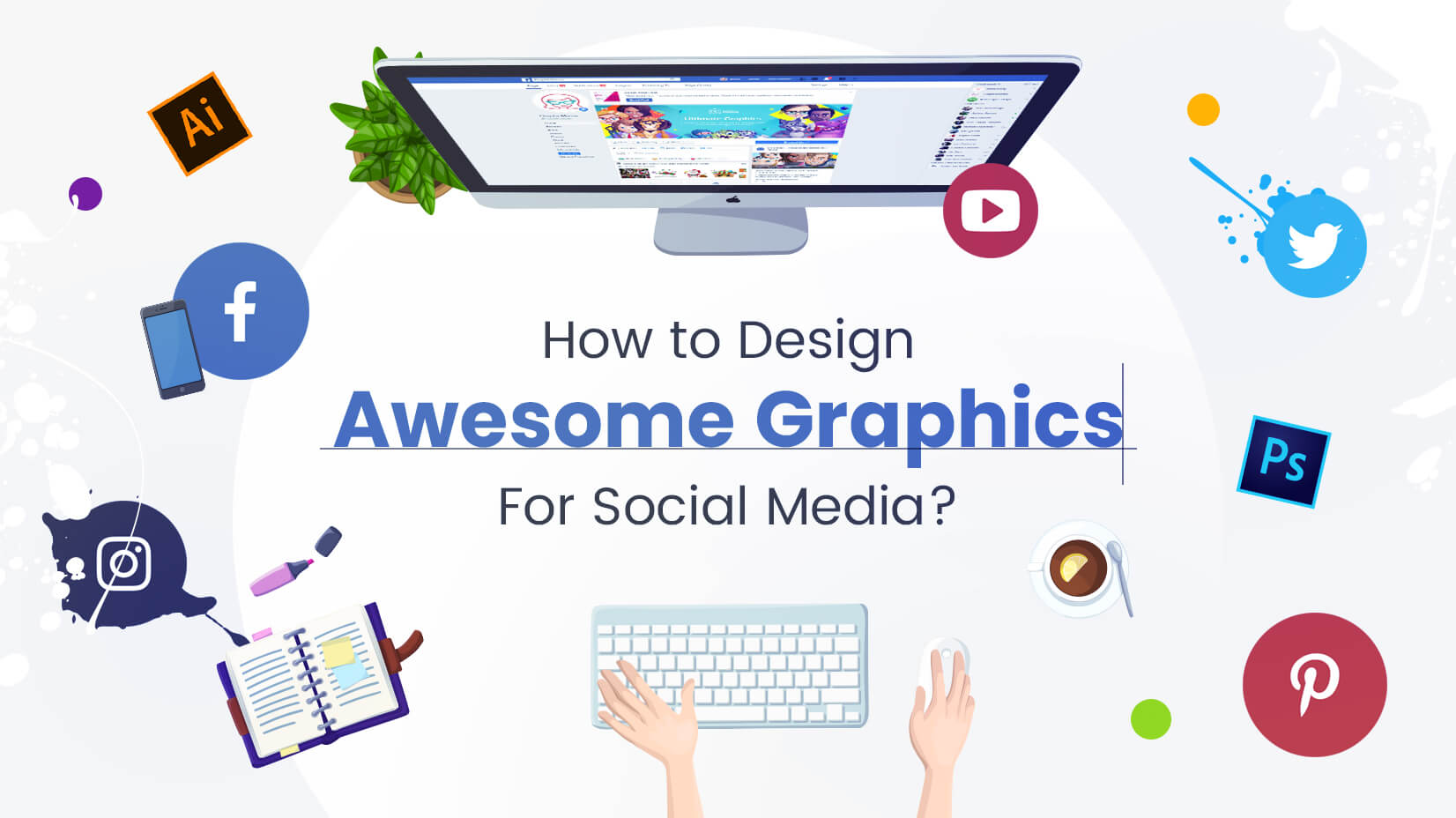 How to Design Awesome Graphics For Social Media: The Must-Read Guide
