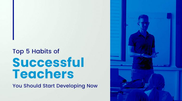 Top 5 Habits of Successful Teachers You Should Start Developing Now