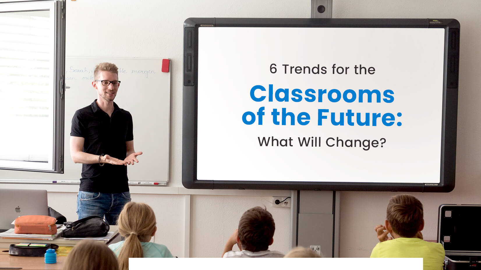 6 Trends for the Classrooms of the Future: What Will Change?