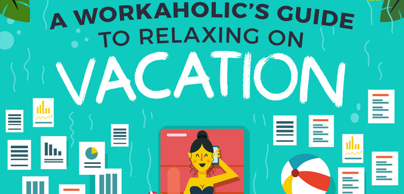 the best infographic designs in 2019 - A Workaholic's Guide to Relaxing on Holiday