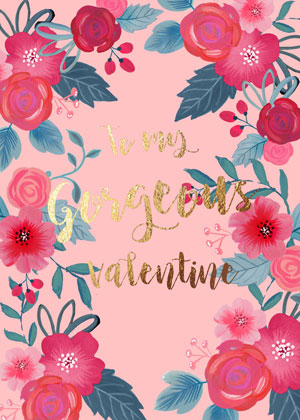 Valentine's day card designs with flowers and shiny text: to my gorgeous valentine