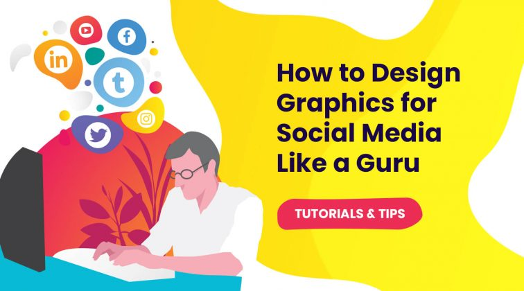 How to Design Graphics for Social Media: Tutorials and Tips