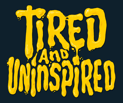 Tired Uninspired - liquid and texture creative typography design inspiration example