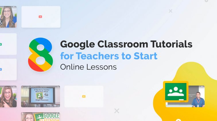8 Google Classroom Tutorials for Teachers to Start Online Lessons
