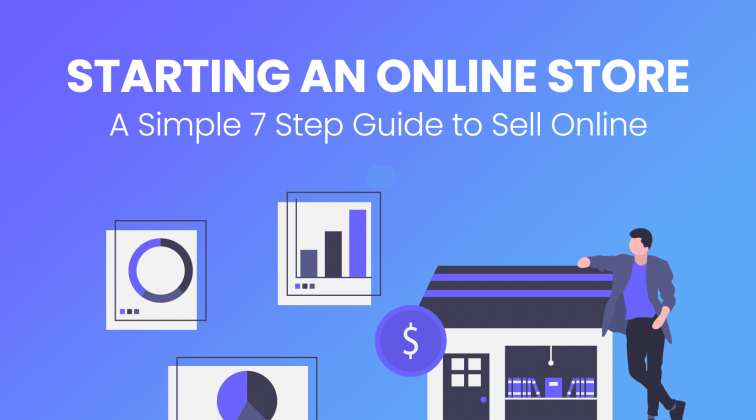 Starting an Online Store: A Simple 7 Step Guide to Sell Online