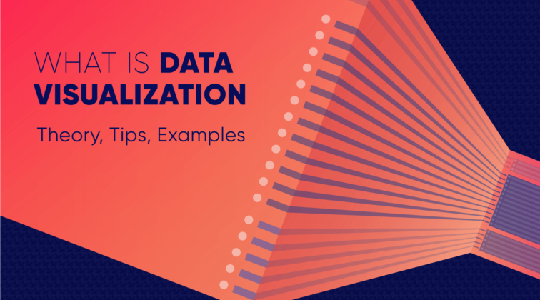What Is Data Visualization Brief Theory, Useful Tips and Awesome Examples